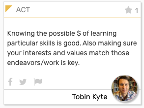 """ACT card: """"Knowing the possible $ of learning particular skills is good. Also making sure your interests and values match those endeavors/work is key."""""""