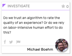 """INVESTIGATE card: """"Do we trust an algorithm to rate the quality of an experience? Or do we rely on labor-intensive human effort to do this?"""""""
