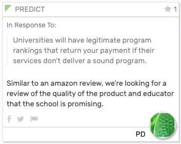 Foresight Engine Card: In Response To:  Universities will have legitimate program rankings that return your payment if their services don't deliver a sound program.  Similar to an amazon review, we're looking for a review of the quality of the product and educator that the school is promising.