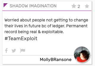 "SHADOW card: ""Worried about people not getting to change their lives in future bc of ledger. Permanent record being real & exploitable #TeamExploit"""