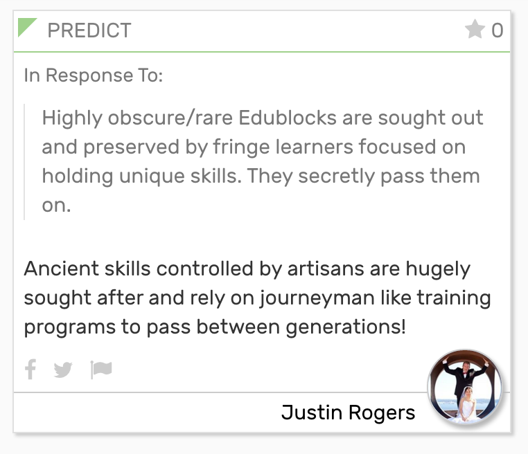 Foresight Engine Card saying: In Response To:  Highly obscure/rare Edublocks are sought out and preserved by fringe learners focused on holding unique skills. They secretly pass them on.  Ancient skills controlled by artisans are hugely sought after and rely on journeyman like training programs to pass between generations!