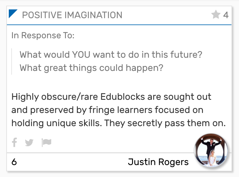 Foresight Engine Card: In Response To:  What would YOU want to do in this future? What great things could happen?  Highly obscure/rare Edublocks are sought out and preserved by fringe learners focused on holding unique skills. They secretly pass them on.