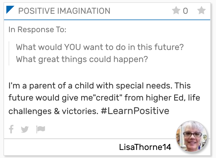 "I'm a parent of a child with special needs. This future would give me ""credit"" from higher Ed, life challenges & victories. #LearnPositive"
