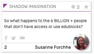 "SHADOW card: ""So what happens to the 6 BILLION+ people that don't have access or use edublocks?"""