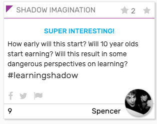 "SHADOW card: ""How early will this start? Will 10 year olds start earning? will this result in some dangerous perspectives on learning? #learningshadow"""